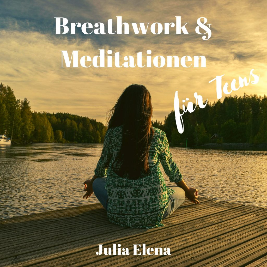 Breathwork und Meditationen für Teens. Einsteiger Übungen für Jugendliche in Atemübungen, Meditationen und Traumreisen.